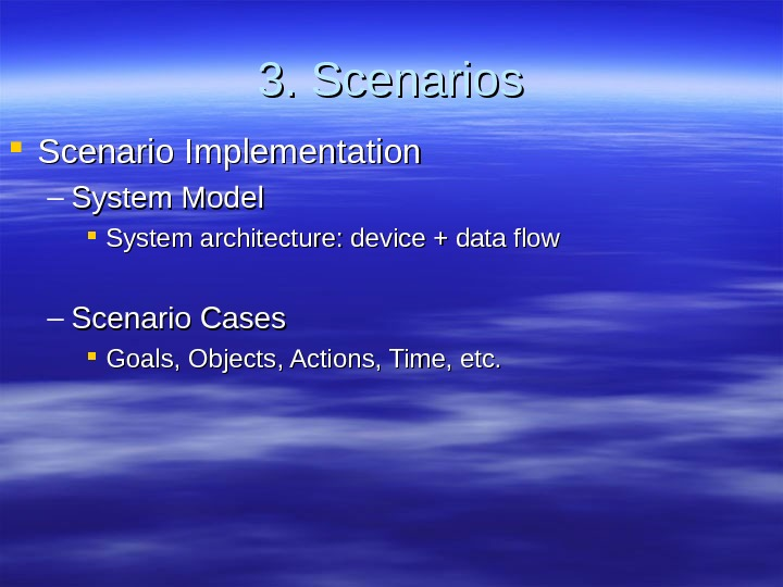 3. Scenarios Scenario Implementation – System Model System architecture: device + data flow – Scenario Cases