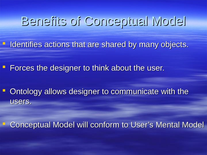 Benefits of Conceptual Model Identifies actions that are shared by many objects.  Forces the designer
