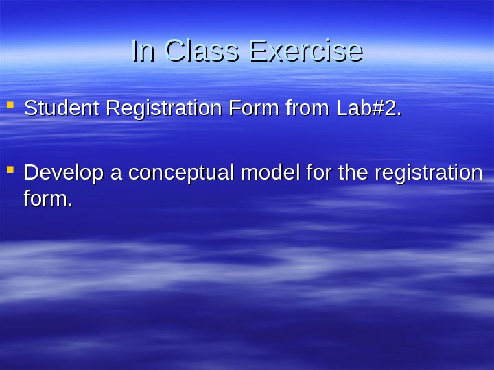 In Class Exercise Student Registration Form from Lab#2.  Develop a conceptual model for the registration