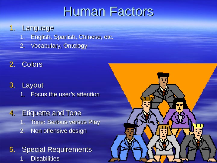 Human Factors 1. 1. Language 1. 1. English, Spanish, Chinese, etc. 2. 2. Vocabulary, Ontology 2.