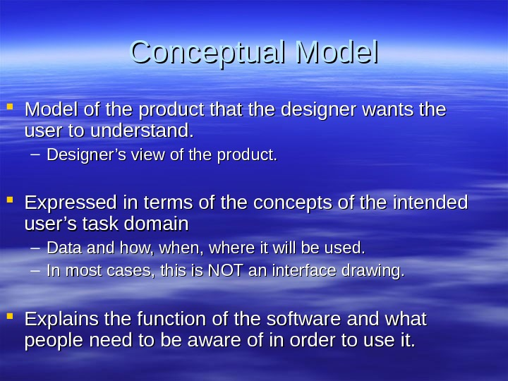 Conceptual Model of the product that the designer wants the user to understand. – Designer's view