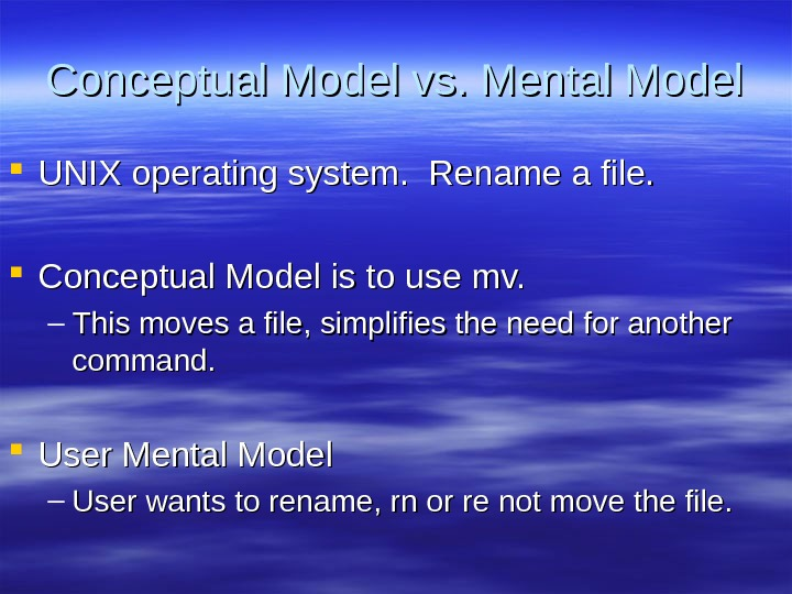 Conceptual Model vs. Mental Model UNIX operating system.  Rename a file.  Conceptual Model is