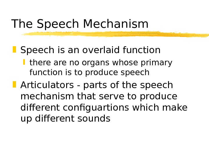 The Speech Mechanism Speech is an overlaid function there are no organs whose primary