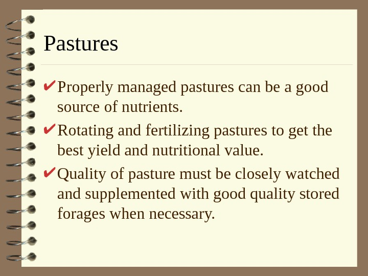 Pastures Properly managed pastures can be a good source of nutrients.  Rotating and