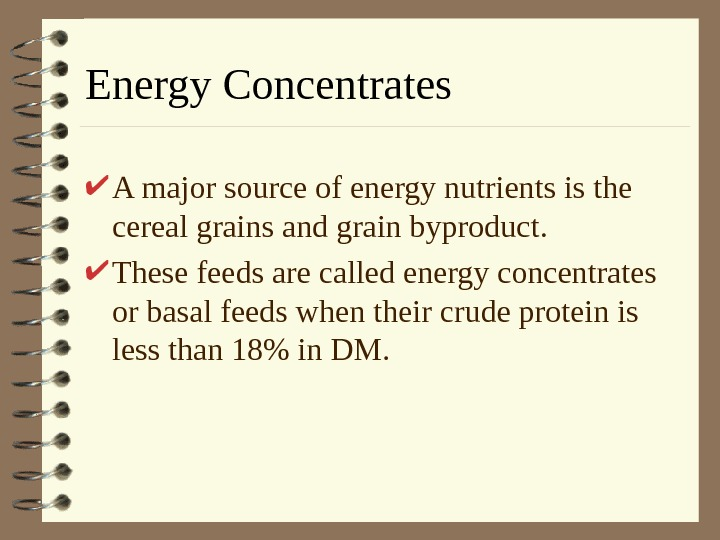Energy Concentrates A major source of energy nutrients is the cereal grains and grain