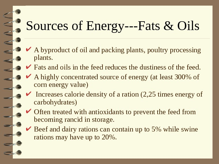 Sources of Energy---Fats & Oils A byproduct of oil and packing plants, poultry processing