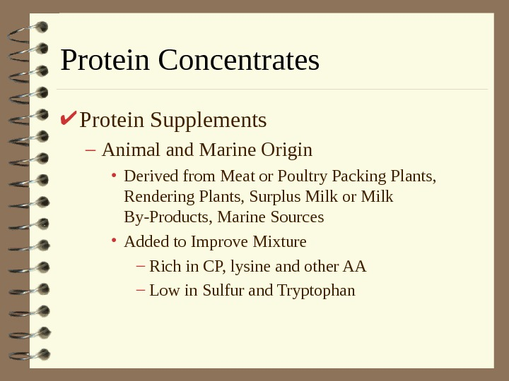 Protein Concentrates Protein Supplements – Animal and Marine Origin • Derived from Meat or
