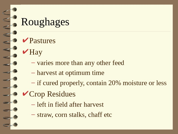 Roughages Pastures Hay – varies more than any other feed – harvest at optimum