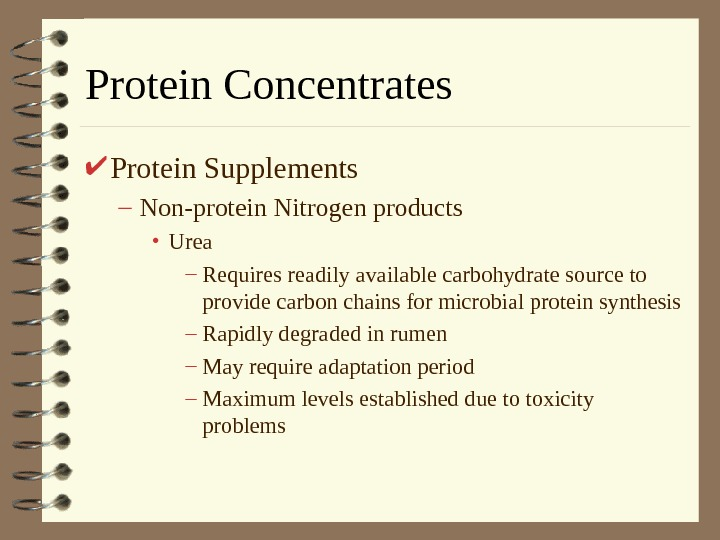 Protein Concentrates Protein Supplements – Non-protein Nitrogen products • Urea – Requires readily available