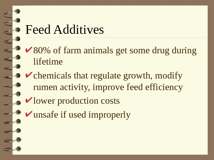 Feed Additives 80 of farm animals get some drug during lifetime chemicals that regulate
