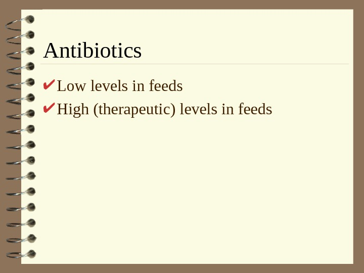 Antibiotics Low levels in feeds High (therapeutic) levels in feeds