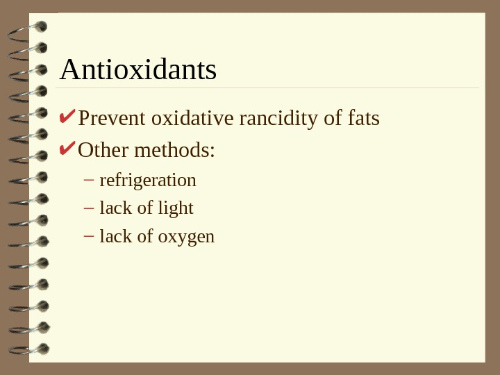 Antioxidants Prevent oxidative rancidity of fats Other methods: – refrigeration – lack of light
