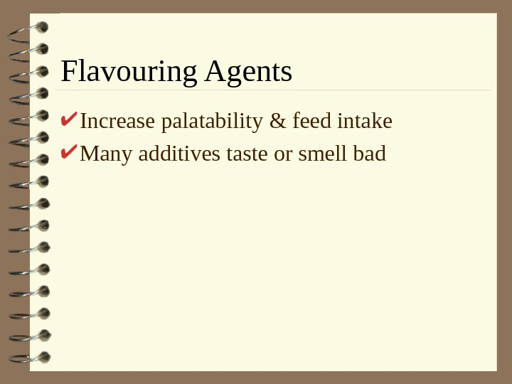 Flavouring Agents Increase palatability & feed intake Many additives taste or smell bad