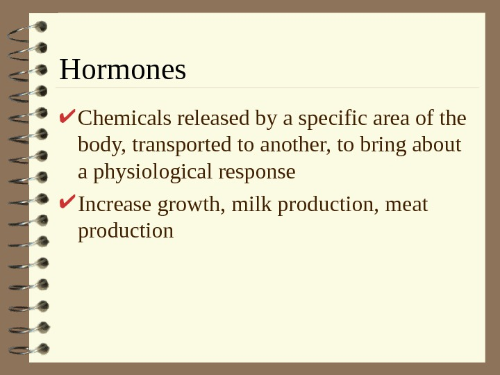 Hormones Chemicals released by a specific area of the body, transported to another, to