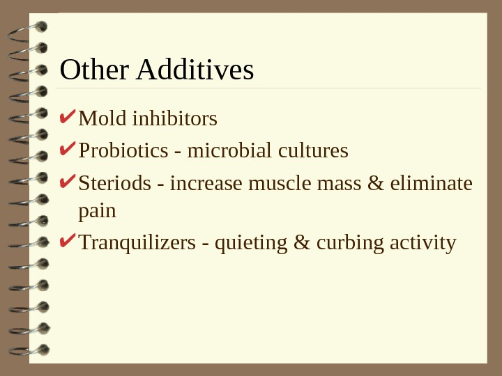 Other Additives Mold inhibitors Probiotics - microbial cultures Steriods - increase muscle mass &