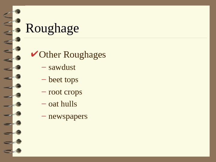 Roughage Other Roughages – sawdust – beet tops – root crops – oat hulls