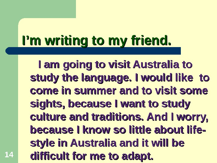 I'm writing to my friend.    I am going to visit Australia to study