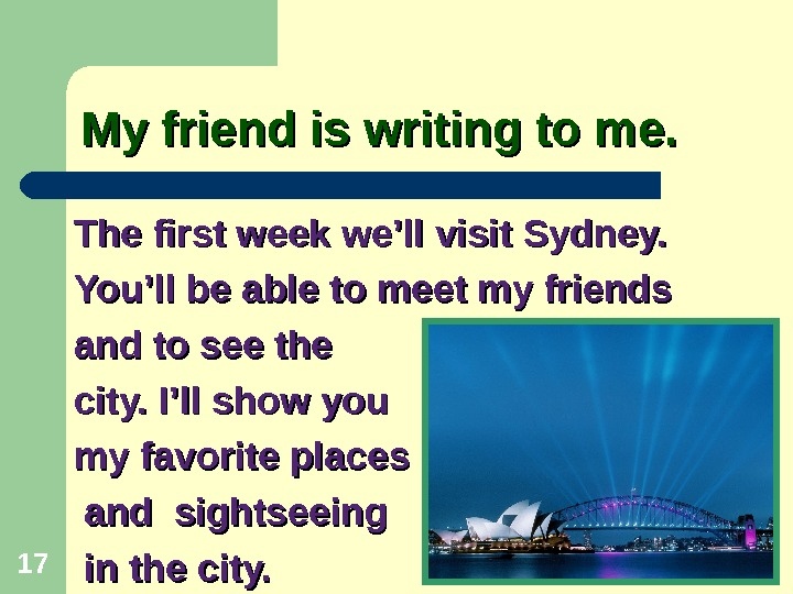 My friend is writing to me. The first week we'll visit Sydney. You'll be able to