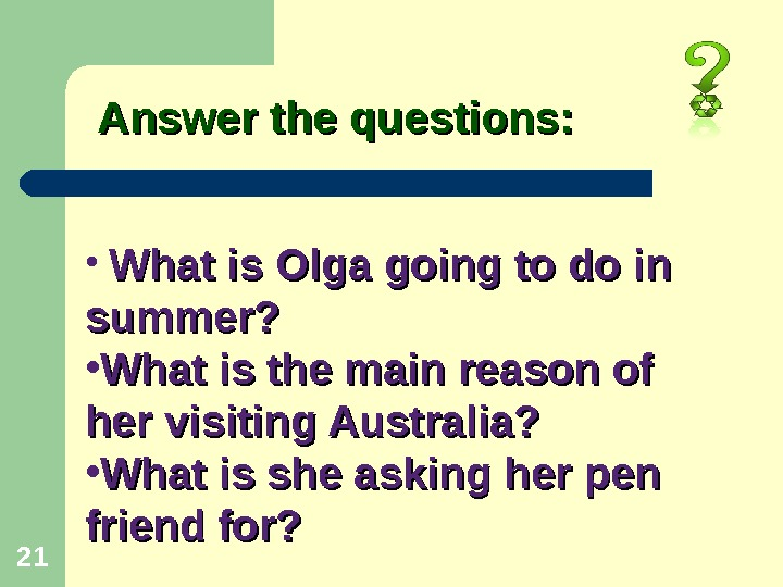 Answer the questions: 21 • What is Olga going to do in summer?  • What