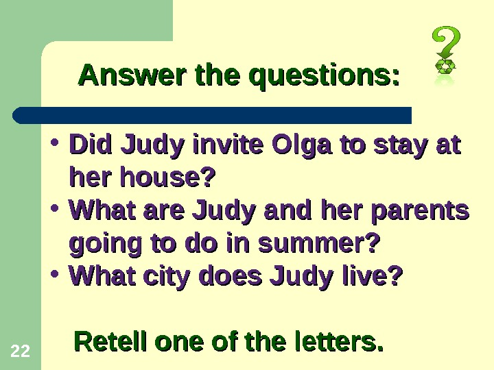22 • Did Judy invite Olga to stay at her house?  • What are Judy