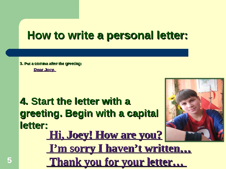 3. Put a comma after the greeting:     Dear Joey,  How to