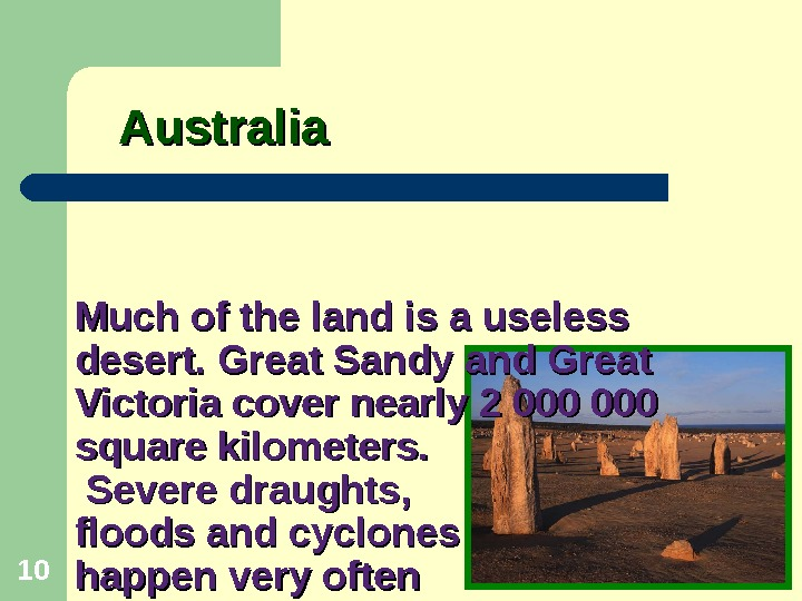Much of the land is a useless desert. Great Sandy and Great Victoria cover nearly 2