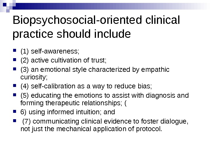 Biopsychosocial-oriented clinical practice should include (1) self-awareness;  (2) active cultivation of trust;