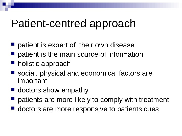 Patient-centred approach  patient is expert of their own disease patient is the main