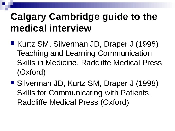 Calgary Cambridge guide to the medical interview  Kurtz SM, Silverman JD, Draper J