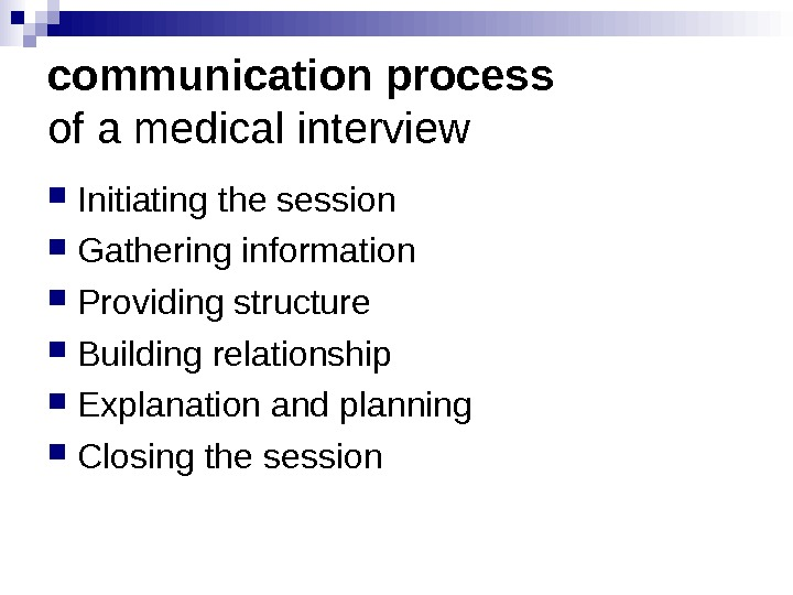 communication process of a medical interview Initiating the session Gathering information Providing structure Building