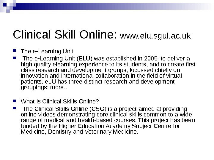 Clinical Skill Online:  www. elu. sgul. ac. uk The e-Learning Unit (ELU) was