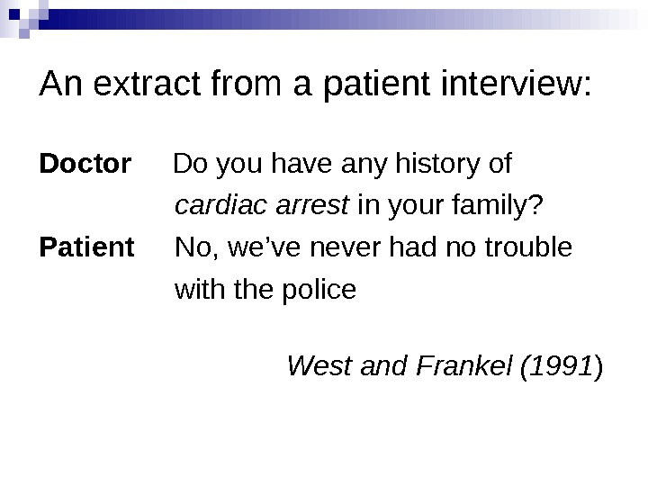 An extract from a patient interview: Doctor Do you have any history of
