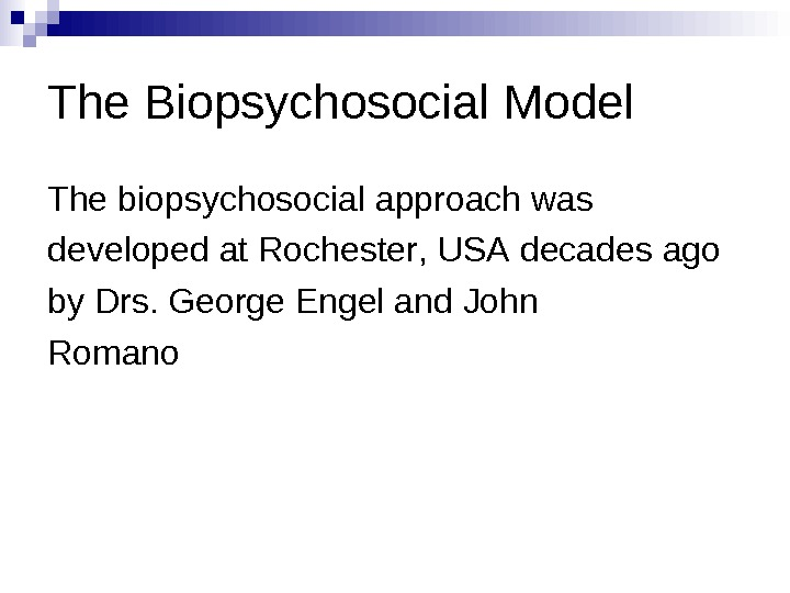 The Biopsychosocial Model The biopsychosocial approach was developed at Rochester , USA decades ago