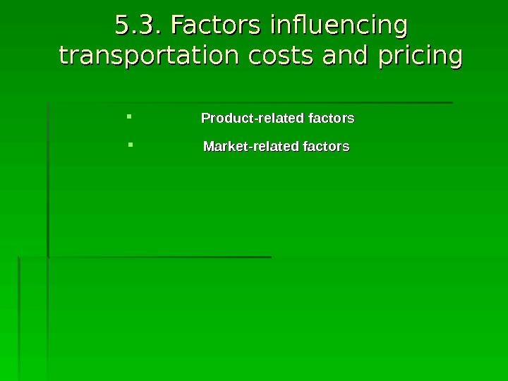 5. 3. Factors influencing transportation costs and pricing Product-related factors Market-related factors