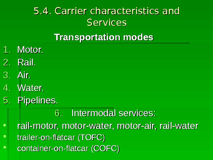 5. 4. Carrier characteristics and Services Transportation modes  1. 1. Motor. 2. 2. Rail. 3.