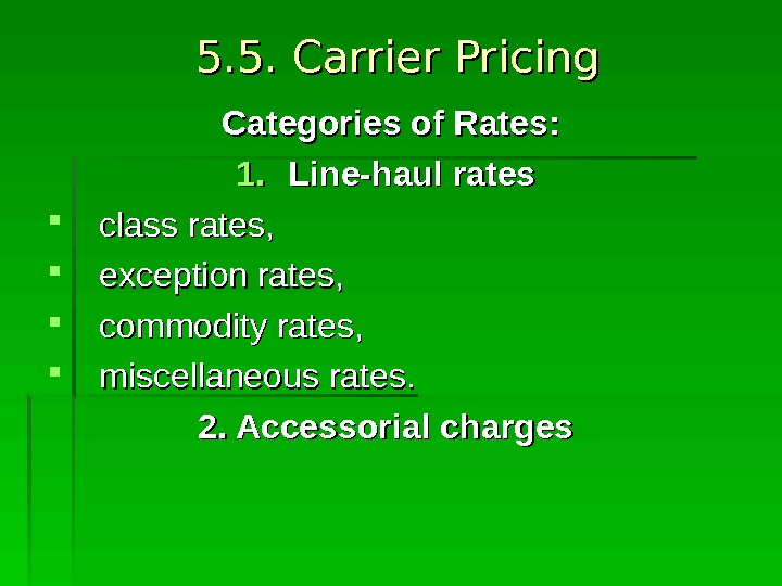 5. 5. Carrier Pricing Categories of Rates: 1. 1. Line-haul rates class rates,  exception rates,