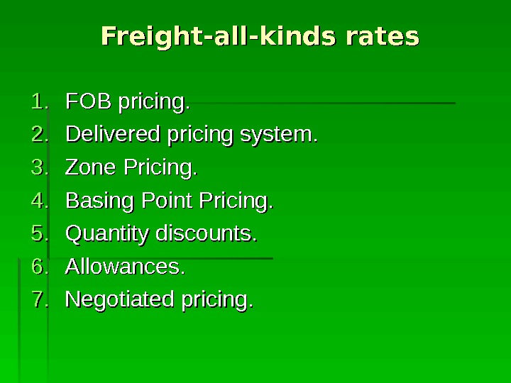 1. 1. FOB pricing. 2. 2. Delivered pricing system. 3. 3. Zone Pricing. 4. 4. Basing