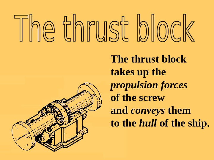 SOUND The thrust block takes up the propulsion forces of the screw and conveys them to