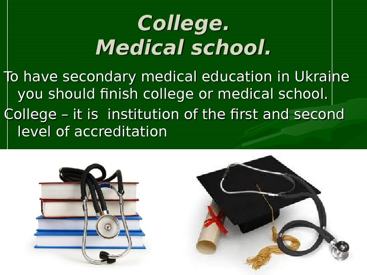 CC ollege. . MM edical school. To have secondary medical education in Ukraine you