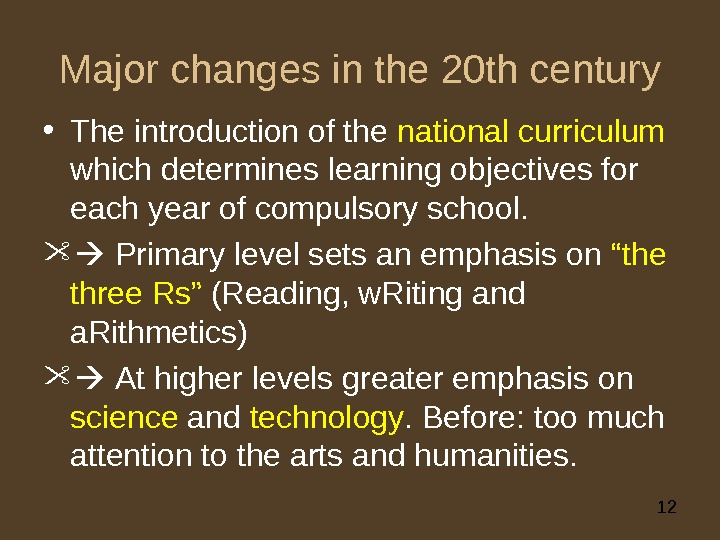 12 Major changes in the 20 th century • The introduction of the national curriculum