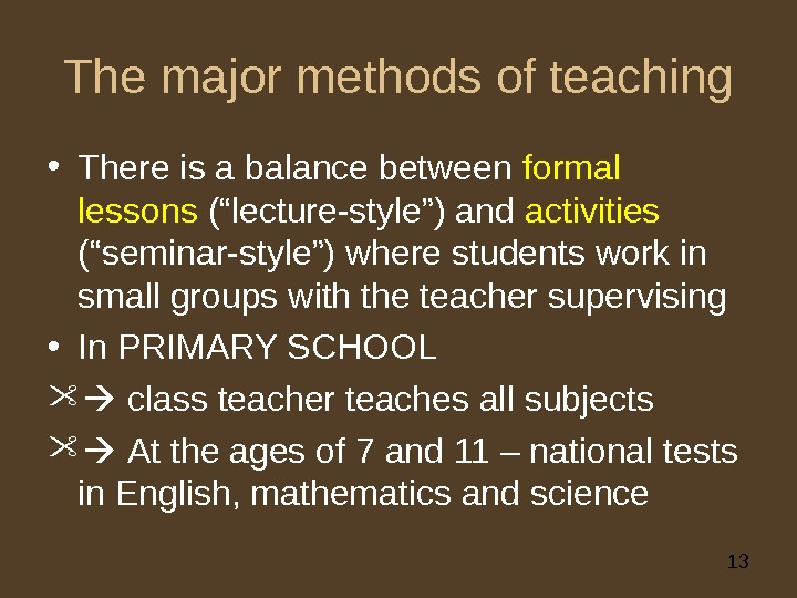 "13 The major methods of teaching • There is a balance between formal lessons (""lecture-style"") and"