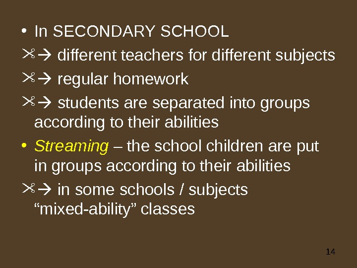 14 • In SECONDARY SCHOOL different teachers for different subjects regular homework students are separated into