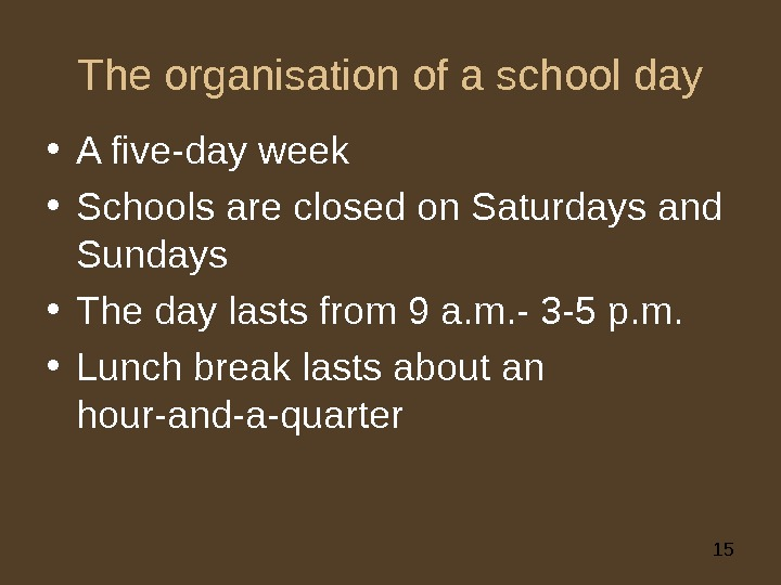 15 The organisation of a school day • A five-day week • Schools are closed on
