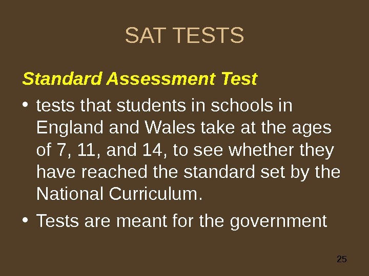 25 SAT TESTS Standard Assessment Test • tests that students in schools  in England Wales