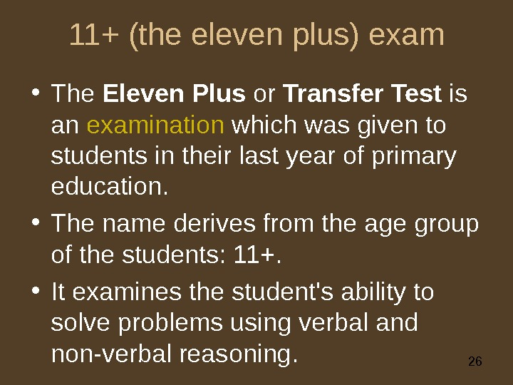 2611+ (the eleven plus) exam • The Eleven Plus or Transfer Test is an examination which