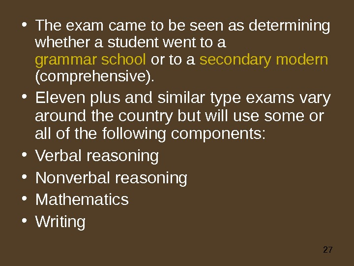 27 • The exam came to be seen as determining whether a student went to a
