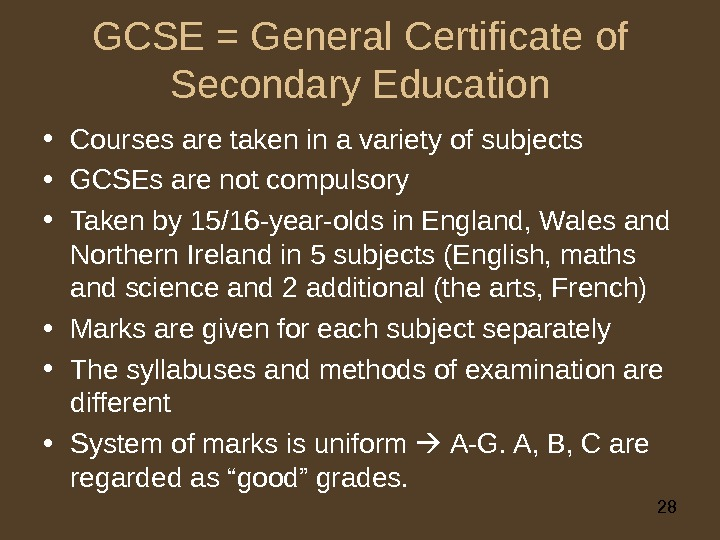 28 GCSE = General Certificate of Secondary Education • Courses are taken in a variety of