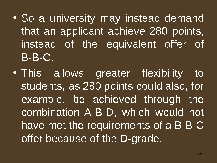 34 • So a university may instead demand that an applicant achieve 280 points,  instead
