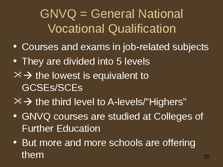 35 GNVQ = General National Vocational Qualification • Courses and exams in job-related subjects • They