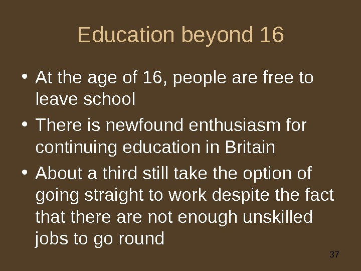 37 Education beyond 16 • At the age of 16, people are free to leave school